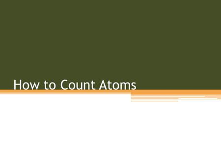 How to Count Atoms. Coefficient If an element or molecule has a LARGE number in front of it, this is how many atoms of each element there is. Example: