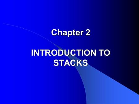 Chapter 2 INTRODUCTION TO STACKS. Outline 1. Stack Specifications 2. Implementation of Stacks 3. Application: A Desk Calculator 4. Application: Bracket.