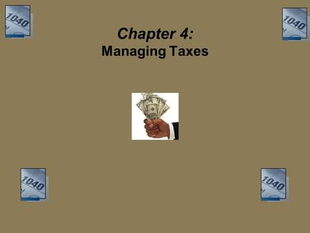Chapter 4: Managing Taxes. Objectives Explain how taxes are administered and classified. Describe the concept of the marginal tax rate. Determine who.