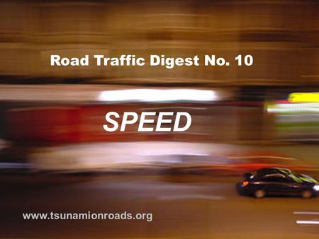 <strong>Road</strong> Traffic Digest No. 10 www.tsunamionroads.org SPEED.