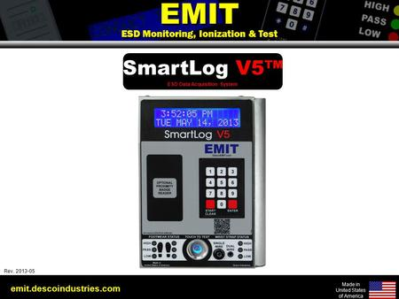 Emit.descoindustries.com Made in United States of America Rev: 2010-03-01 EMIT ESD Monitoring, Ionization & Test EMIT ESD Monitoring, Ionization & Test.