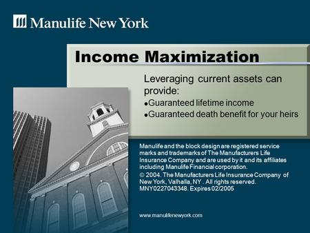 Income Maximization Leveraging current assets can provide: Guaranteed lifetime income Guaranteed death benefit for your heirs Manulife and the block design.
