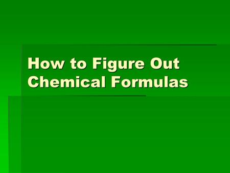 How to Figure Out Chemical Formulas