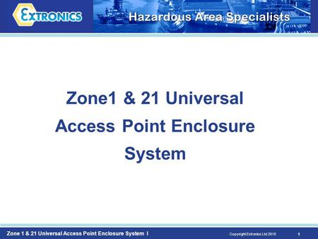 Zone 1 & 21 Universal Access Point Enclosure System I Copyright Extronics Ltd 2010 1 Zone1 & 21 Universal Access Point Enclosure System.