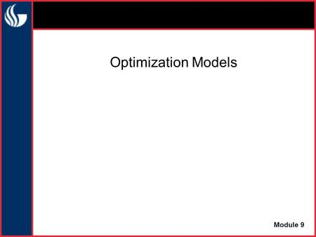 "Optimization Models Module 9. MODEL OUTPUT EXTERNAL INPUTS DECISION INPUTS Optimization models answer the question, ""What decision values give the best."