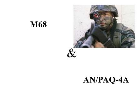 M68 AN/PAQ-4A & TOPICS M68 SIGHT UNIT AN/PAQ- 4A.