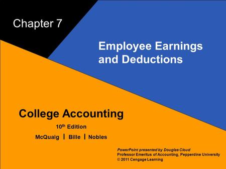 7–1 McQuaig Bille 1 College Accounting 10 th Edition McQuaig Bille Nobles © 2011 Cengage Learning PowerPoint presented by Douglas Cloud Professor Emeritus.