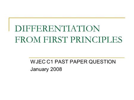 DIFFERENTIATION FROM FIRST PRINCIPLES WJEC C1 PAST PAPER QUESTION January 2008.