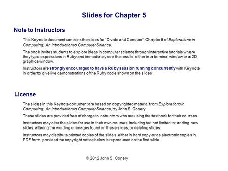 Slides for Chapter 5 Note to Instructors License © 2012 John S. Conery The slides in this Keynote document are based on copyrighted material from Explorations.