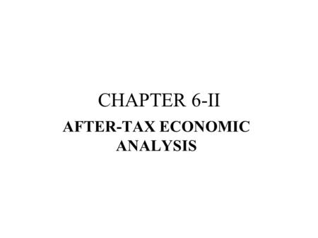 CHAPTER 6-II AFTER-TAX ECONOMIC ANALYSIS. Learning Objectives Terminology and Rates Before- and After-Tax Analysis Taxes and Depreciation Depreciation.