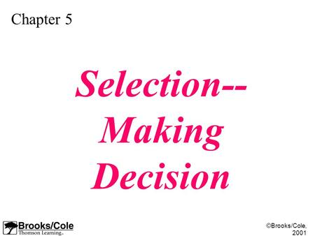 ©Brooks/Cole, 2001 Chapter 5 Selection-- Making Decision.