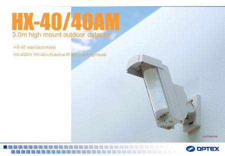HX-40/40AM 3.0m high mount outdoor detector HX-40: standard model HX-40AM: HX-40 with active IR anti-masking model confidential.