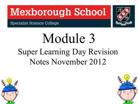 Module 3 Super Learning Day Revision Notes November 2012.