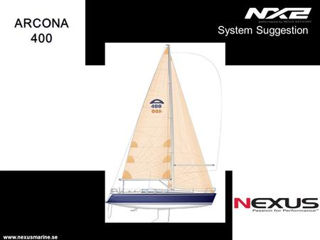 System Suggestion www.nexusmarine.se ARCONA 400 ARCONA 400.