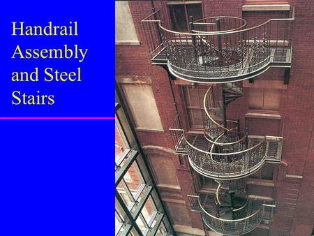 Handrail Assembly and Steel Stairs. Handrail Terminology u Guardrail –top most rail on balcony –higher than handrail u Vertical Rail –members between.