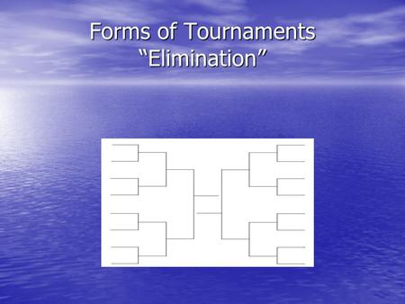 "Forms of Tournaments ""Elimination"". Definition of Terms Slot – Line or spot where team or contestant is positioned. Block - Two slots joined together."