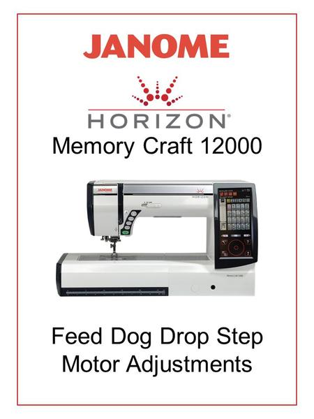 Memory Craft 12000 Feed Dog Drop Step Motor Adjustments.