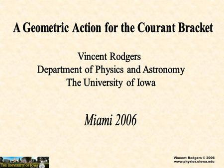 Vincent Rodgers © 2006 www.physics.uiowa.edu. Vincent Rodgers © 2006 www.physics.uiowa.edu Courant brackets are a framework for describing new string.