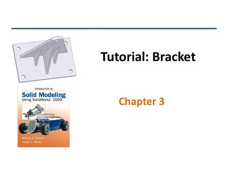 Tutorial: Bracket Chapter 3. Feature 1 – Extruded Rectangle Center rectangle about origin to allow for use of symmetry later INTRODUCTION TO SOLID MODELING.