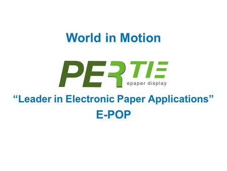 "World in Motion ""Leader in Electronic Paper Applications"" E-POP."