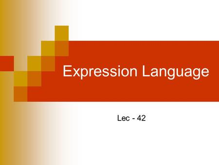 Expression Language Lec - 42. Umair Javed©2006 Generating Dynamic Contents Technologies available  Servlets  JSP  JavaBeans  Custom Tags  Expression.