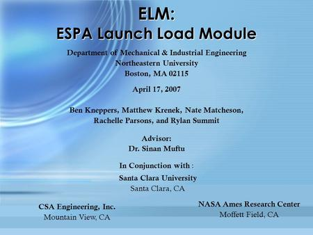 ELM: ESPA Launch Load Module Department of Mechanical & Industrial Engineering Northeastern University Boston, MA 02115 April 17, 2007 Ben Kneppers, Matthew.