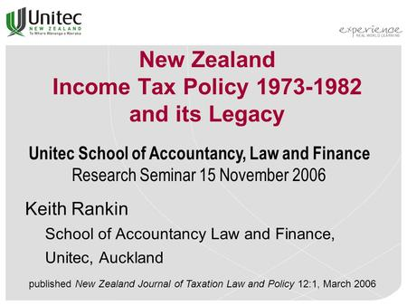 New Zealand Income Tax Policy 1973-1982 and its Legacy Keith Rankin School of Accountancy Law and Finance, Unitec, Auckland published New Zealand Journal.