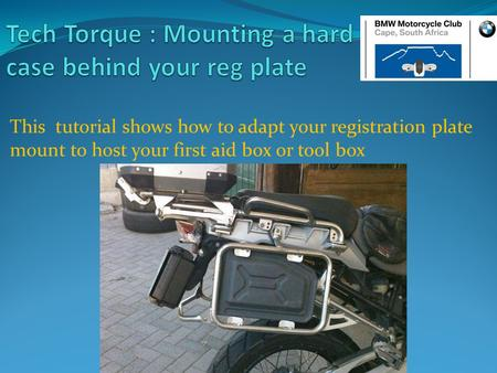 This tutorial shows how to adapt your registration plate mount to host your first aid box or tool box.