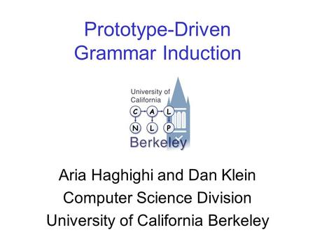Prototype-Driven Grammar Induction Aria Haghighi and Dan Klein Computer Science Division University of California Berkeley.