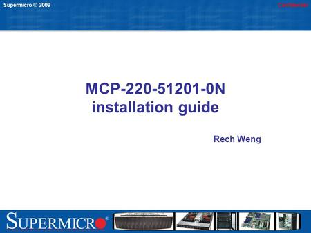 Supermicro © 2009Confidential MCP-220-51201-0N installation guide Rech Weng.