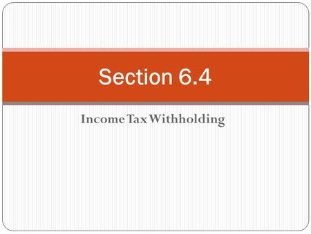 Income Tax Withholding Section 6.4. Employee's Withholding Allowance Certificate (IRS W-4 form) Form on which employee states marital status and number.