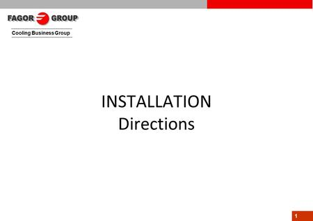 Cooling Business Group 1 INSTALLATION Directions.