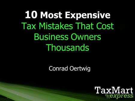 10 Most Expensive Tax Mistakes That Cost Business Owners Thousands Conrad Oertwig.