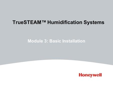 TrueSTEAM™ Humidification Systems Module 3: Basic Installation.