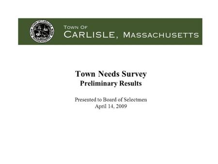 Town Needs Survey Preliminary Results Presented to Board of Selectmen April 14, 2009.