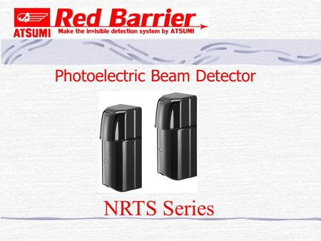 Photoelectric Beam Detector NRTS Series. 2 1. Outline Dual beam detector NRTS series is a part of Red Barrier series. * 30m 60m 90m (Outdoor) range *6.
