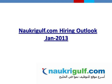 Naukrigulf.com Hiring Outlook Jan-2013. GCC economies are expected to continue to see robust growth in 2013 ECONOMIC OVERVIEW  Real gross domestic product.