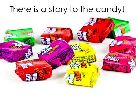 "There is a story to the candy!. ""We need to address the taxes on your annuities!"""