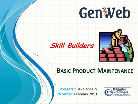 B ASIC P RODUCT M AINTENANCE Presenter: Bev Donnelly Recorded: February 2013 Skill Builders.