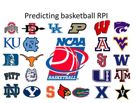 Predicting basketball RPI. What is RPI? Ratings Percentage Index Based on win/loss percentage throughout the season. Not necessarily a predictor of a.