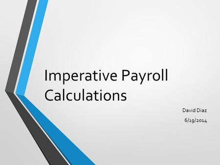 Imperative Payroll Calculations David Diaz 6/19/2014.