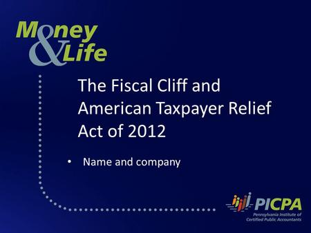 The Fiscal Cliff and American Taxpayer Relief Act of 2012 Name and company.