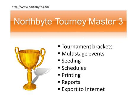  Tournament brackets  Multistage events  Seeding  Schedules  Printing  Reports  Export to Internet