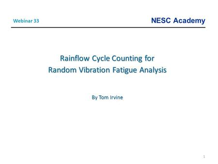 NESC Academy 1 Rainflow Cycle Counting for Random Vibration Fatigue Analysis By Tom Irvine Webinar 33.
