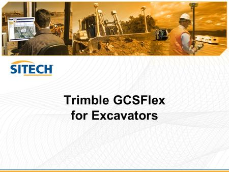 "Trimble GCSFlex for Excavators.  New Heavy and Highway GCSFlex Product Family  ""System in a Case"" design –2D excavator system –All system components,"