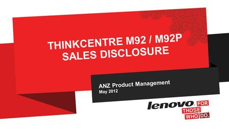ANZ Product Management May 2012 THINKCENTRE M92 / M92P SALES DISCLOSURE.