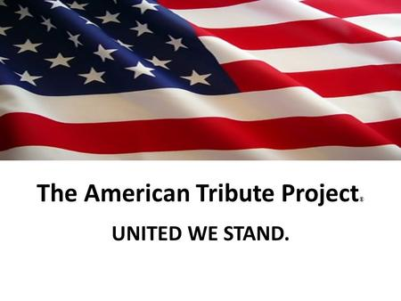 The American Tribute Project ® UNITED WE STAND.. How It Began The American Tribute is a firework salute and poem created in 2001 by a North Carolina family.