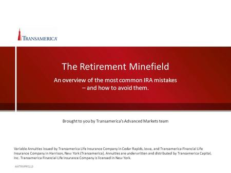 The Retirement Minefield An overview of the most common IRA mistakes – and how to avoid them. AMTRMPP0113 Brought to you by Transamerica's Advanced Markets.