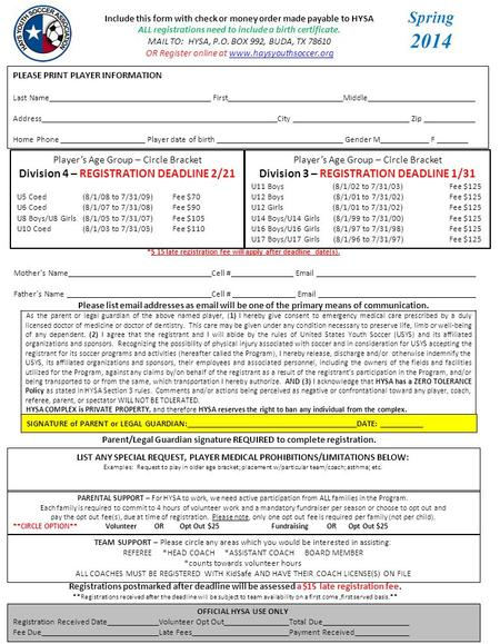 Include this form with check or money order made payable to HYSA ALL registrations need to include a birth certificate. MAIL TO: HYSA, P.O. BOX 992, BUDA,