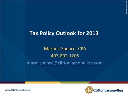 ©2012 CliftonLarsonAllen LLP 1 111 Tax Policy Outlook for 2013 Marni J. Spence, CPA 407-802-1205